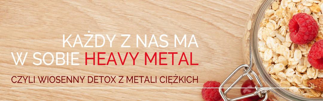 Każdy z nas ma w sobie heavy metal, czyli wiosenny detox z metali ciężkich