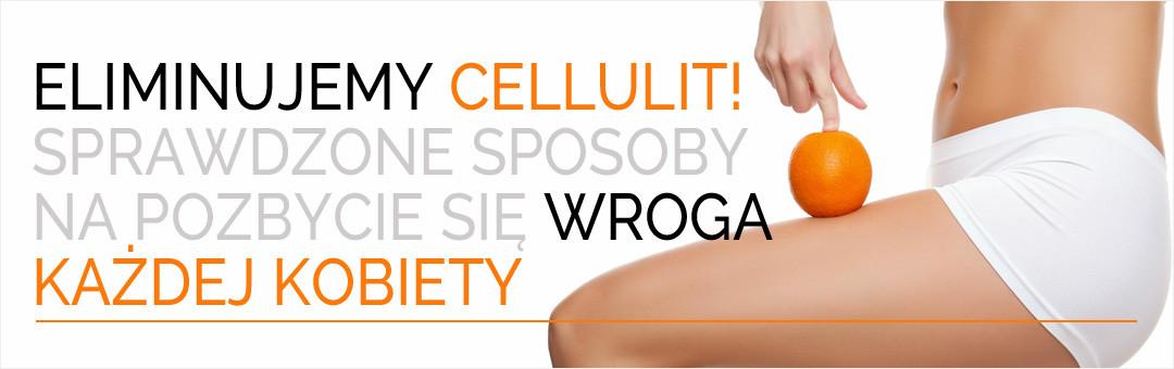 Eliminujemy cellulit! Sprawdzone sposoby na pozbycie się wroga każdej kobiety.