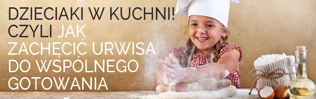 Dzieciaki w kuchni! Czyli jak zachęcić urwisa do wspólnego gotowania