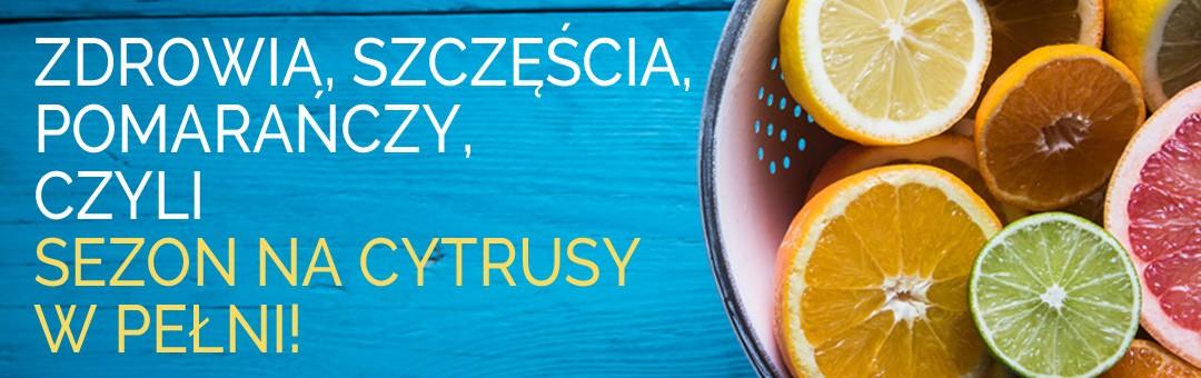 Zdrowia, szczęścia, pomarańczy, czyli sezon na cytrusy w pełni!