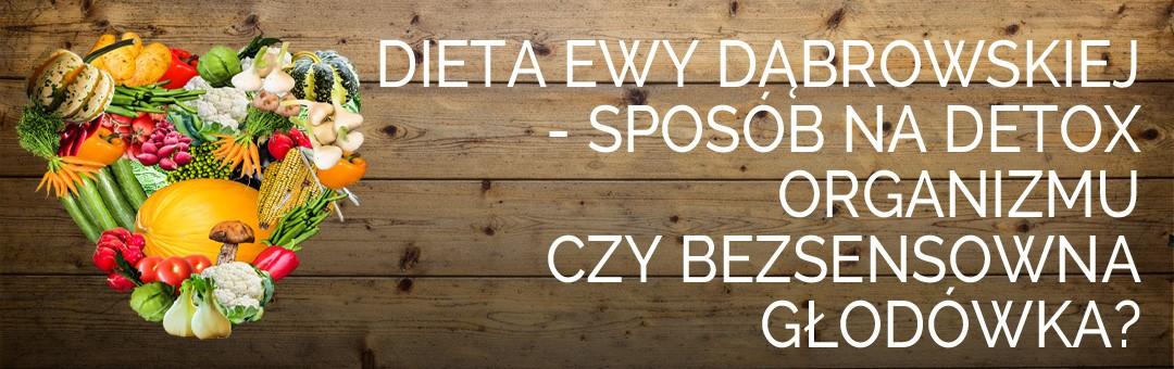 Dieta Ewy Dąbrowskiej – sposób na detox organizmu czy bezsensowna głodówka?