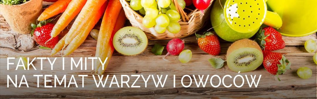 Fakty i mity na temat warzyw i owoców