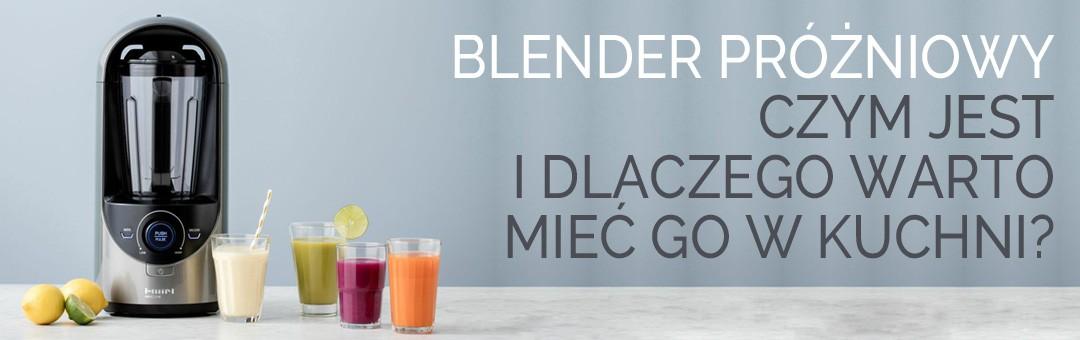 Blender próżniowy. Czym jest i dlaczego warto mieć go w kuchni?