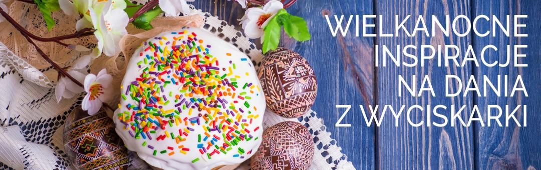 Wielkanocne inspiracje na dania z wyciskarki
