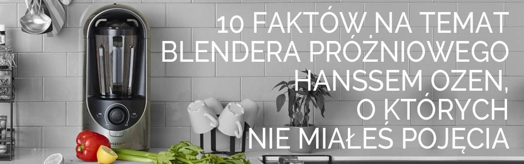 10 faktów na temat blendera próżniowego Hanssem Ozen, o których nie miałeś pojęcia